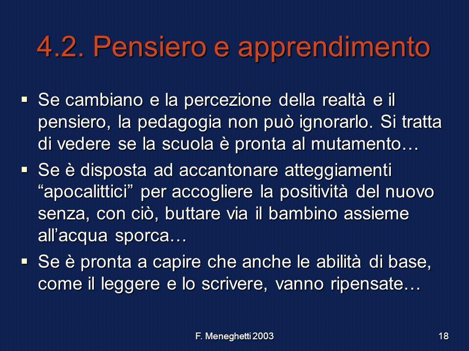 F. Meneghetti 200318 4.2. Pensiero e apprendimento Se cambiano e la percezione della realtà e il pensiero, la pedagogia non può ignorarlo. Si tratta d