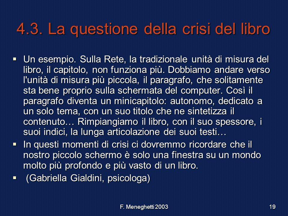 F. Meneghetti 200319 4.3. La questione della crisi del libro Un esempio. Sulla Rete, la tradizionale unità di misura del libro, il capitolo, non funzi