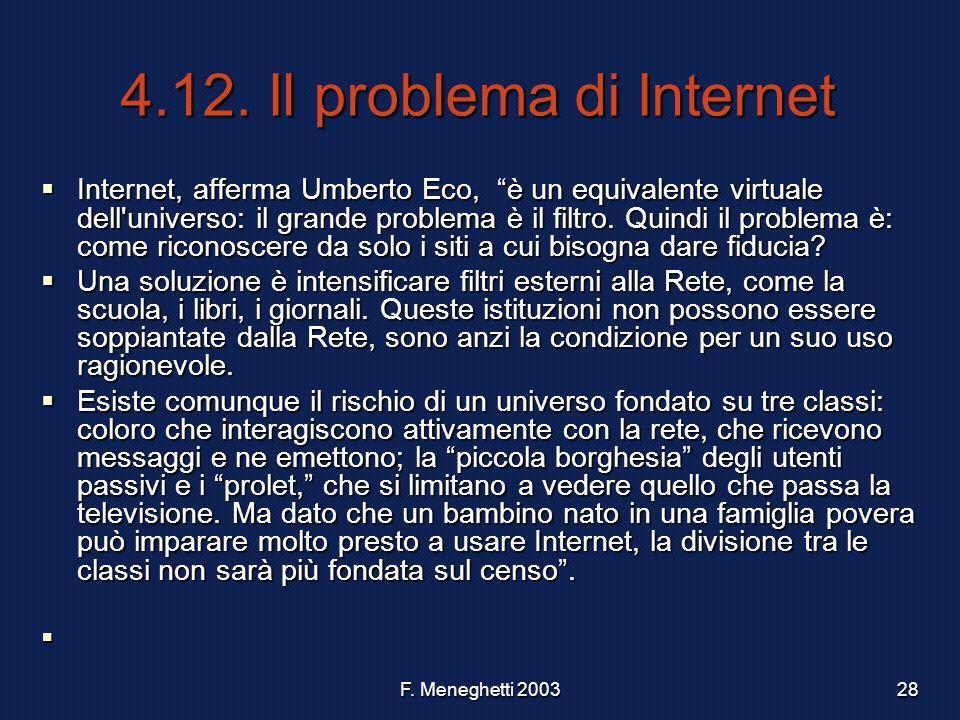 F. Meneghetti 200328 4.12. Il problema di Internet Internet, afferma Umberto Eco, è un equivalente virtuale dell'universo: il grande problema è il fil