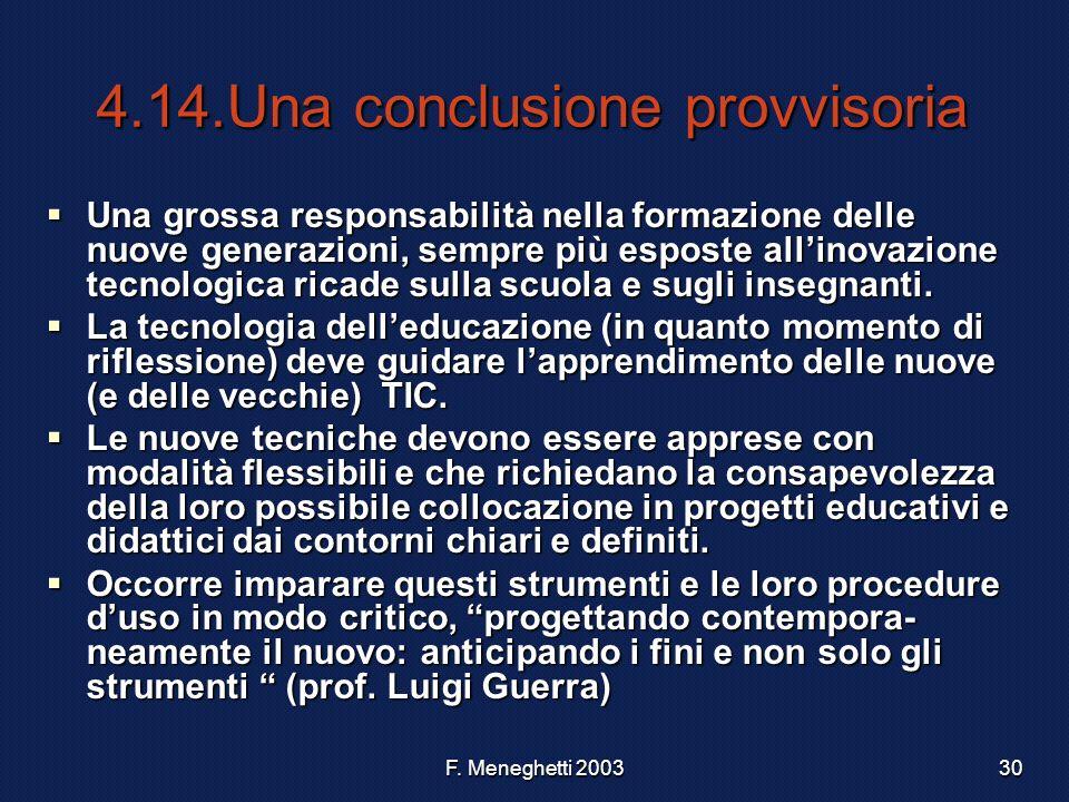 F. Meneghetti 200330 4.14.Una conclusione provvisoria Una grossa responsabilità nella formazione delle nuove generazioni, sempre più esposte allinovaz
