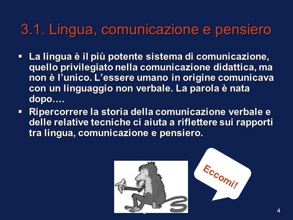 F. Meneghetti 20034 3.1. Lingua, comunicazione e pensiero La lingua è il più potente sistema di comunicazione, quello privilegiato nella comunicazione