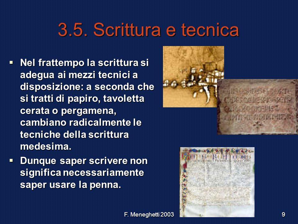 F. Meneghetti 20039 3.5. Scrittura e tecnica Nel frattempo la scrittura si adegua ai mezzi tecnici a disposizione: a seconda che si tratti di papiro,