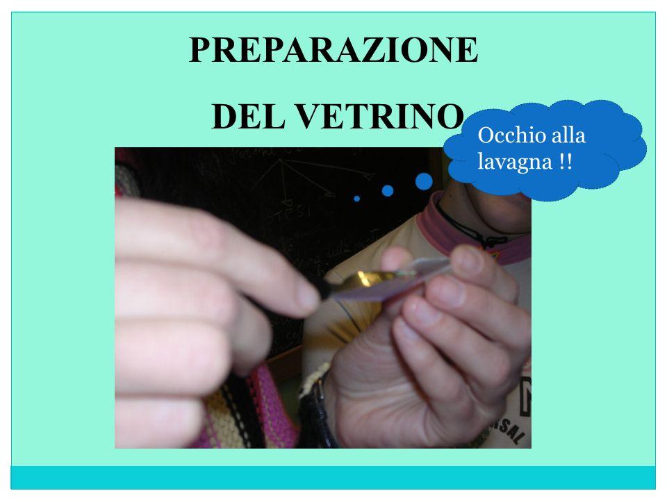PREPARAZIONE DEL VETRINO Occhio alla lavagna !!