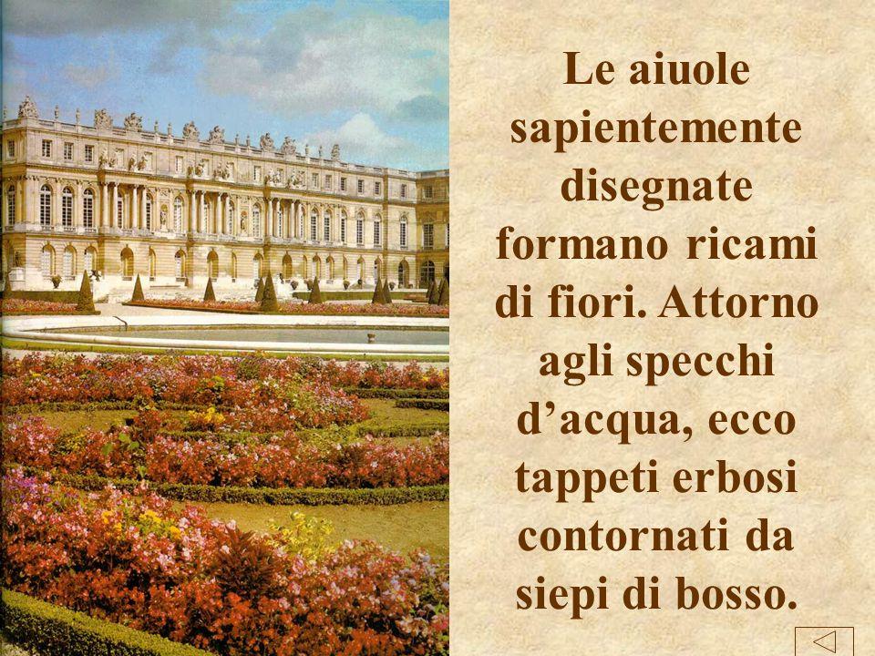 Il Re volle un giardino straordinario adorno di statue, sculture in bronzo e marmo, vasche, fontane, atto ad accogliere feste memorabili. V E R S A I
