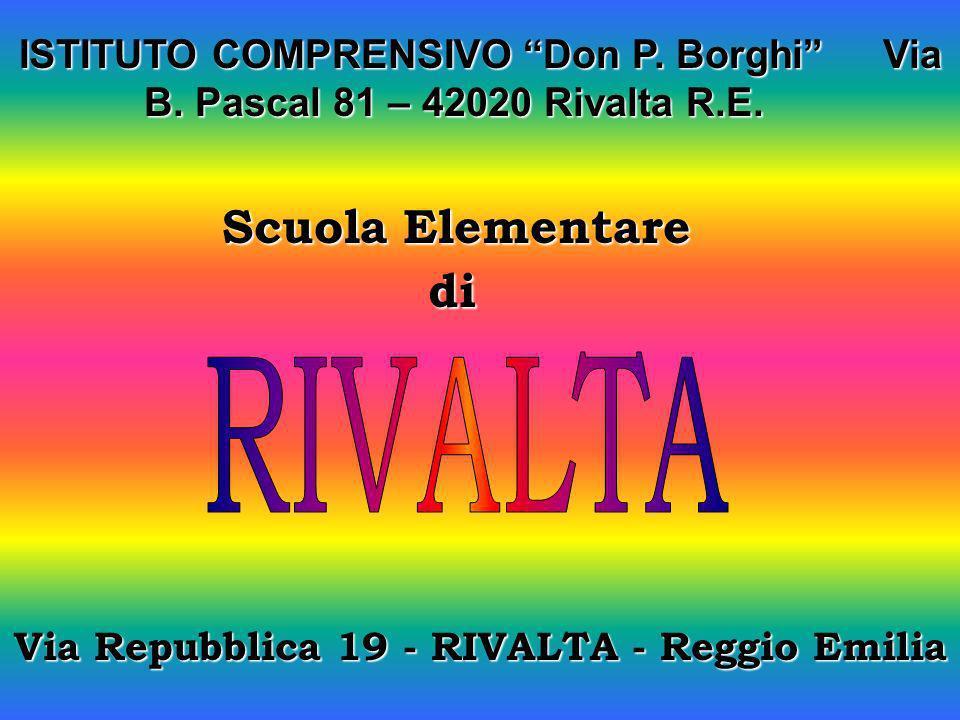 ISTITUTO COMPRENSIVODon P.Borghi Via B. Pascal 81 – 42020 Rivalta R.E.