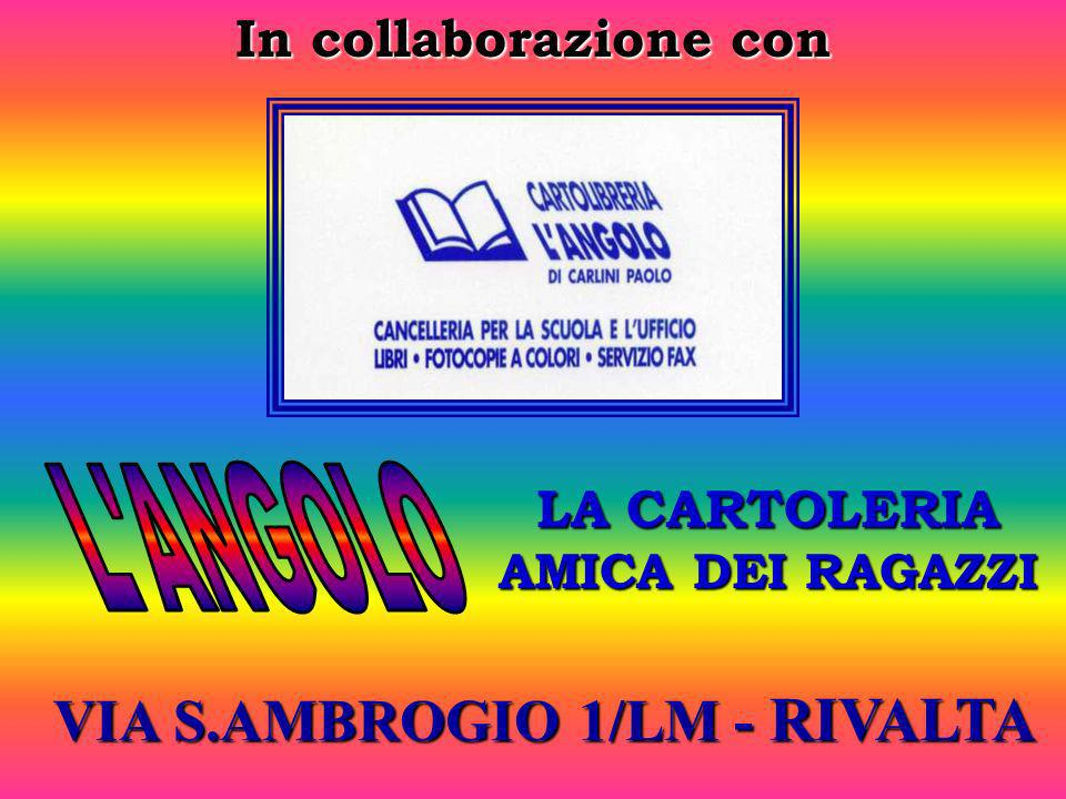 LA CARTOLERIA AMICA DEI RAGAZZI VIA S.AMBROGIO 1/LM - RIVALTA In collaborazione con