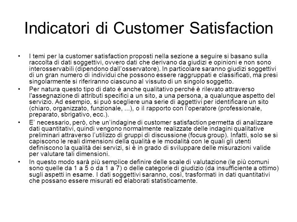 Indicatori di Customer Satisfaction I temi per la customer satisfaction proposti nella sezione a seguire si basano sulla raccolta di dati soggettivi,