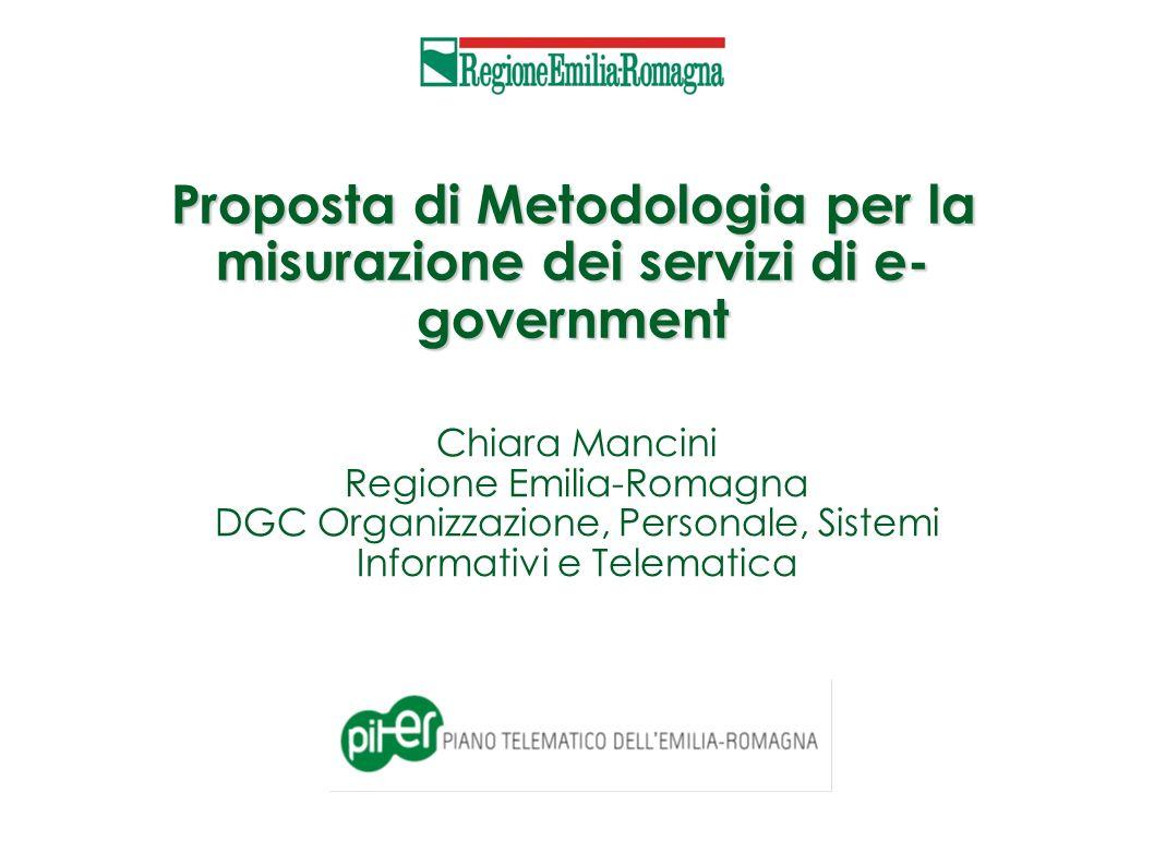 Proposta di Metodologia per la misurazione dei servizi di e- government Chiara Mancini Regione Emilia-Romagna DGC Organizzazione, Personale, Sistemi Informativi e Telematica