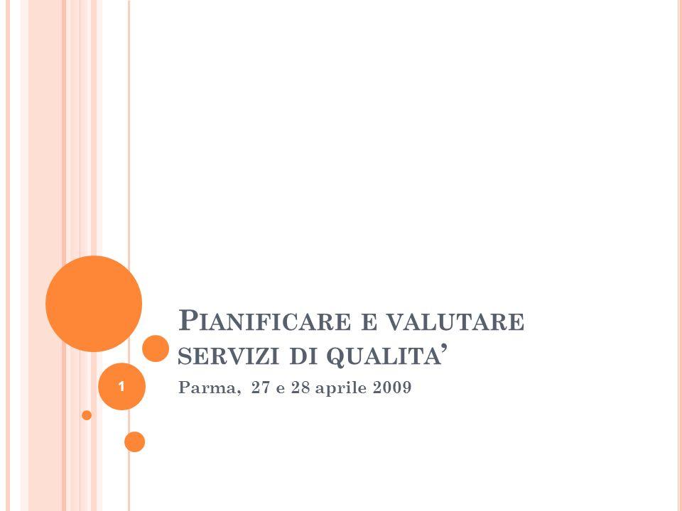 P IANIFICARE E VALUTARE SERVIZI DI QUALITA Parma, 27 e 28 aprile 2009 1