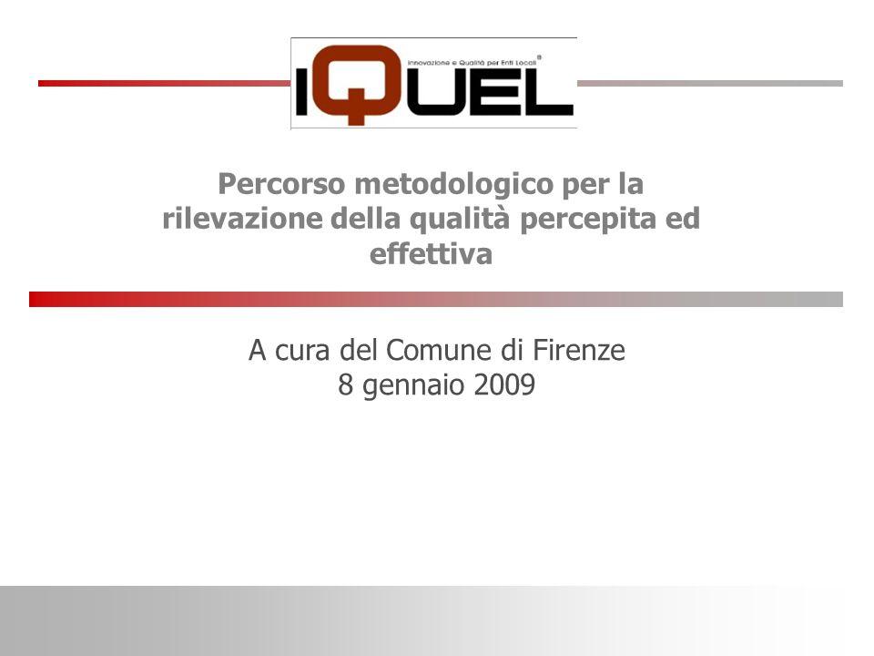 A cura del Comune di Firenze 8 gennaio 2009 Percorso metodologico per la rilevazione della qualità percepita ed effettiva