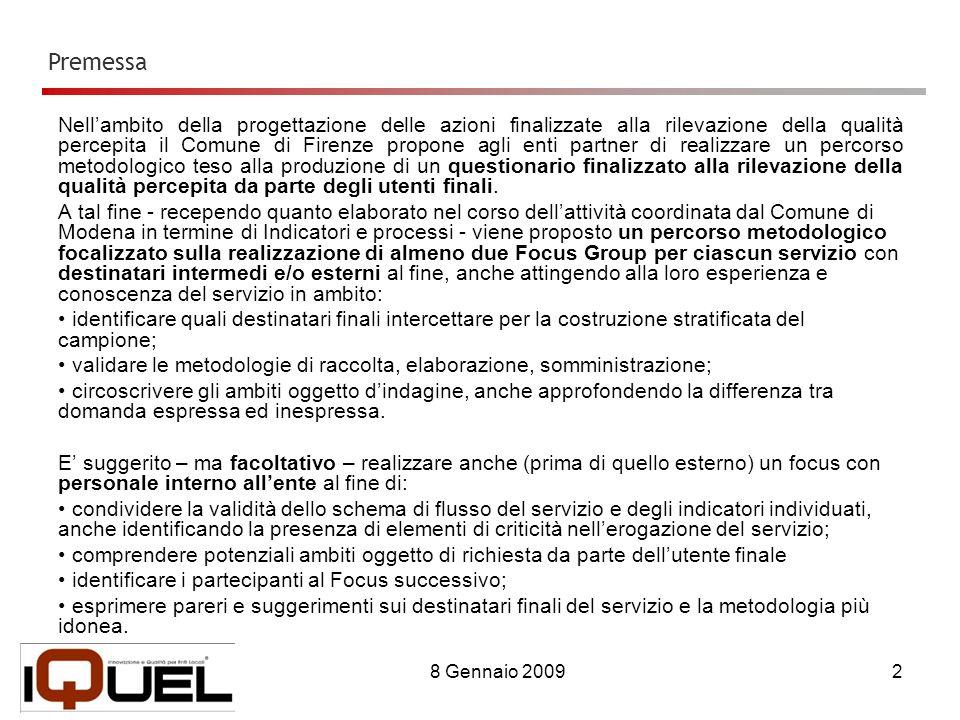 8 Gennaio 20092 Nellambito della progettazione delle azioni finalizzate alla rilevazione della qualità percepita il Comune di Firenze propone agli enti partner di realizzare un percorso metodologico teso alla produzione di un questionario finalizzato alla rilevazione della qualità percepita da parte degli utenti finali.