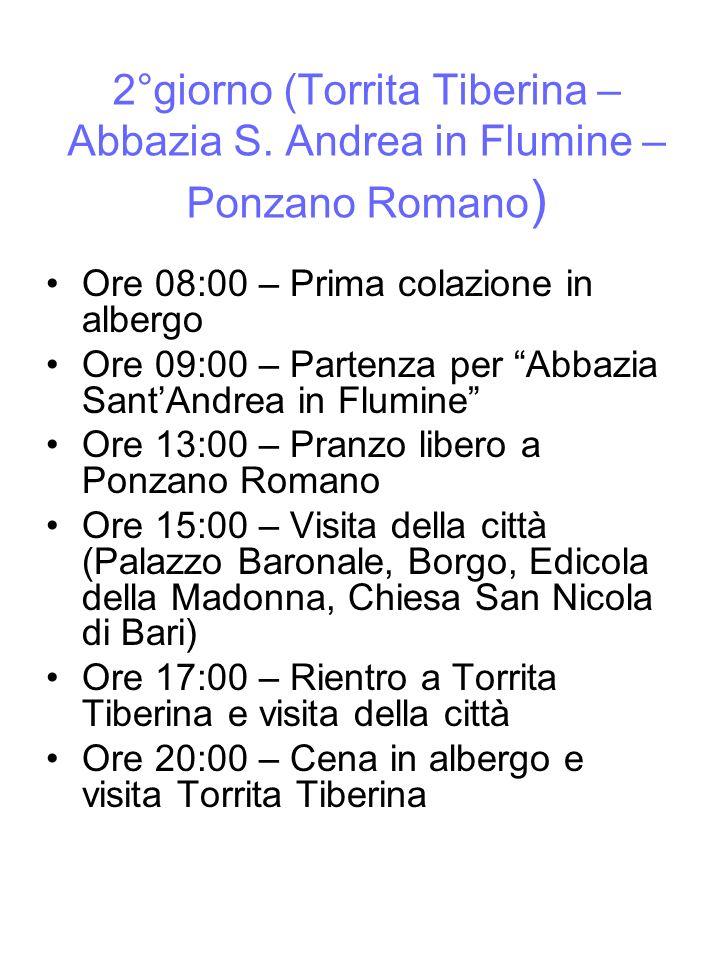 2°giorno (Torrita Tiberina – Abbazia S. Andrea in Flumine – Ponzano Romano ) Ore 08:00 – Prima colazione in albergo Ore 09:00 – Partenza per Abbazia S