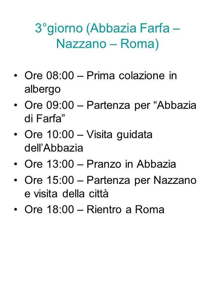 3°giorno (Abbazia Farfa – Nazzano – Roma) Ore 08:00 – Prima colazione in albergo Ore 09:00 – Partenza per Abbazia di Farfa Ore 10:00 – Visita guidata