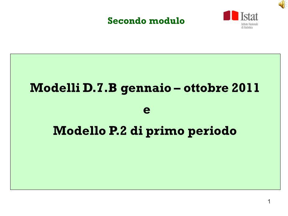 1 Secondo modulo Modelli D.7.B gennaio – ottobre 2011 e Modello P.2 di primo periodo