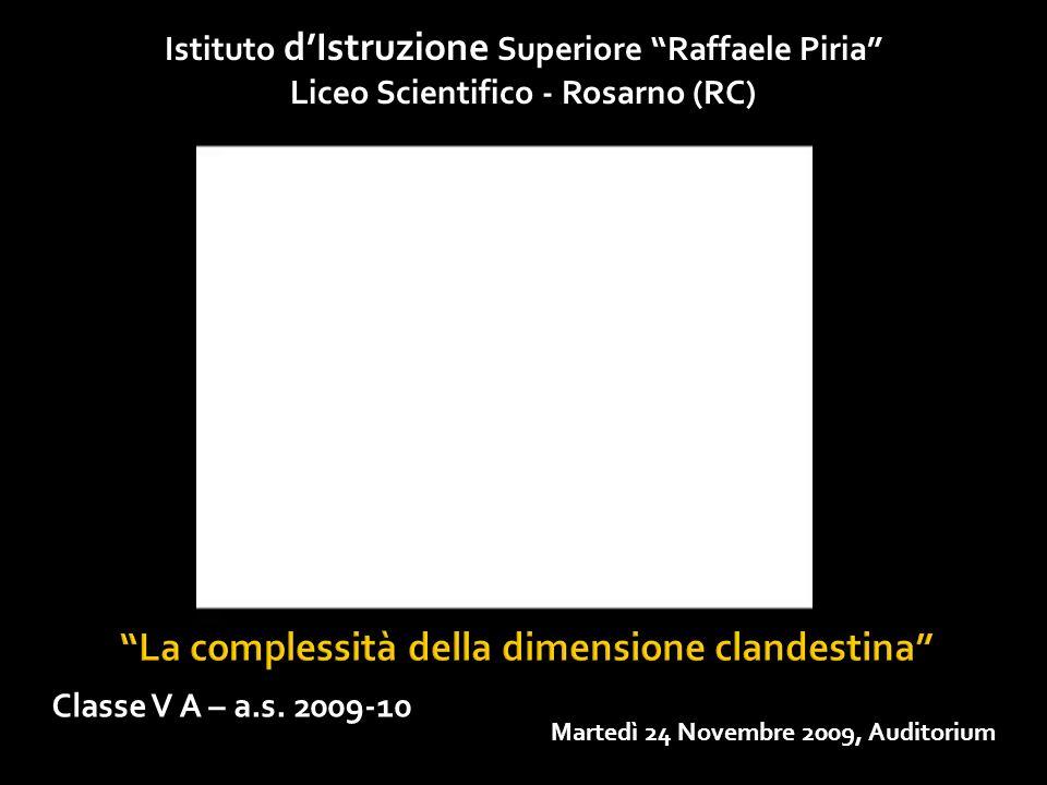 Istituto dIstruzione Superiore Raffaele Piria Liceo Scientifico - Rosarno (RC) Martedì 24 Novembre 2009, Auditorium Classe V A – a.s. 2009-10