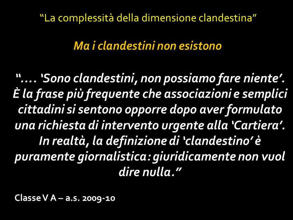 Classe V A – a.s. 2009-10 La complessità della dimensione clandestina …. Sono clandestini, non possiamo fare niente. È la frase più frequente che asso