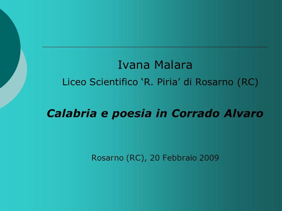 Ivana Malara Liceo Scientifico R. Piria di Rosarno (RC) Calabria e poesia in Corrado Alvaro Rosarno (RC), 20 Febbraio 2009