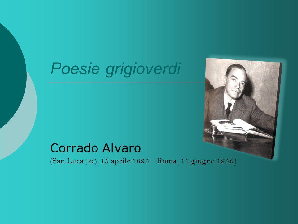 Poesie grigioverdi Corrado Alvaro (San Luca (RC), 15 aprile 1895 – Roma, 11 giugno 1956)