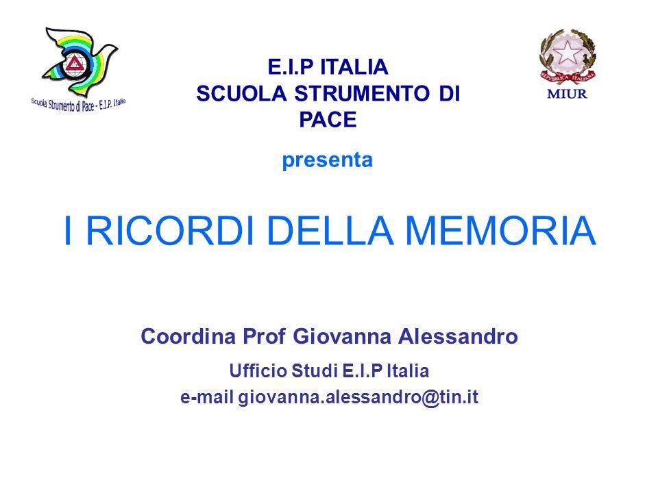 I RICORDI DELLA MEMORIA Coordina Prof Giovanna Alessandro Ufficio Studi E.I.P Italia e-mail giovanna.alessandro@tin.it E.I.P ITALIA SCUOLA STRUMENTO D