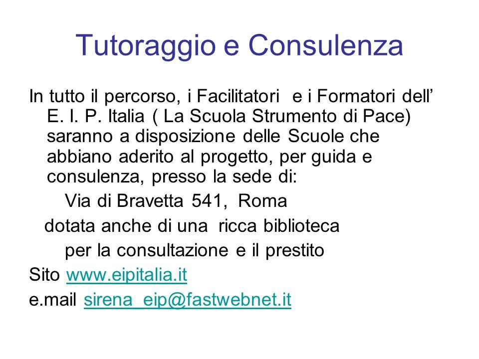 Tutoraggio e Consulenza In tutto il percorso, i Facilitatori e i Formatori dell E. I. P. Italia ( La Scuola Strumento di Pace) saranno a disposizione