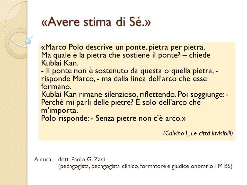 «Avere stima di Sé.» A cura:dott. Paolo G. Zani (pedagogista, pedagogista clinico, formatore e giudice onorario TM BS) «Marco Polo descrive un ponte,