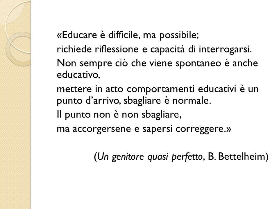 «Educare è difficile, ma possibile; richiede riflessione e capacità di interrogarsi. Non sempre ciò che viene spontaneo è anche educativo, mettere in