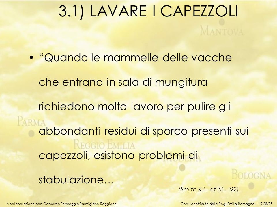 In collaborazione con Consorzio Formaggio Parmigiano-Reggiano 3.1) LAVARE I CAPEZZOLI Quando le mammelle delle vacche che entrano in sala di mungitura