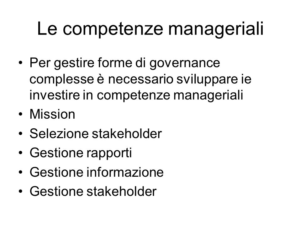 Le competenze manageriali Per gestire forme di governance complesse è necessario sviluppare ie investire in competenze manageriali Mission Selezione s