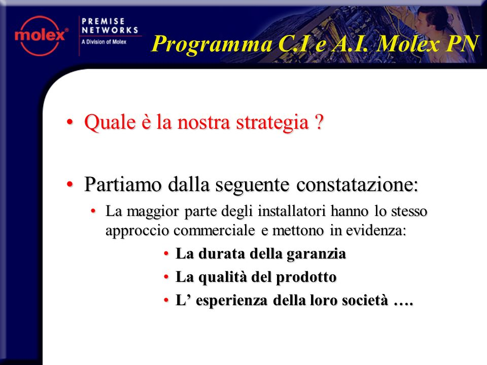 Programma C.I e A.I. Molex PN Quale è la nostra strategia Quale è la nostra strategia .