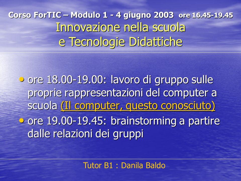 ore 18.00-19.00: lavoro di gruppo sulle proprie rappresentazioni del computer a scuola (Il computer, questo conosciuto) ore 18.00-19.00: lavoro di gru