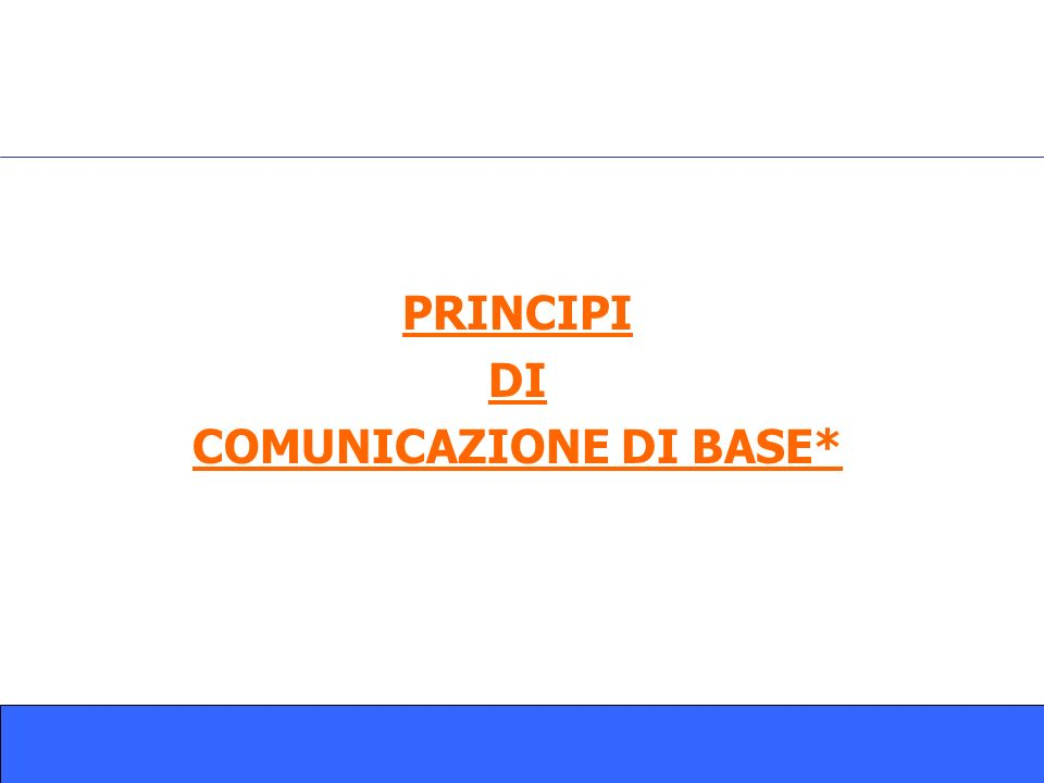 PRINCIPI DI COMUNICAZIONE DI BASE*