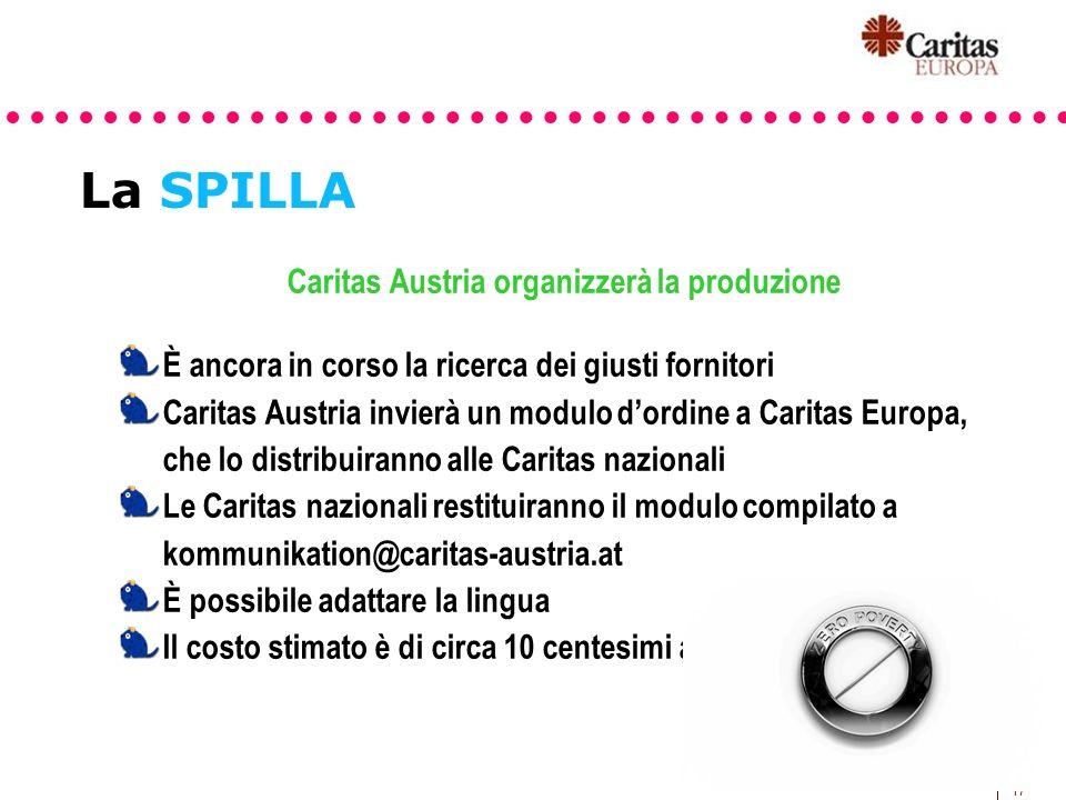 17 La SPILLA Caritas Austria organizzerà la produzione È ancora in corso la ricerca dei giusti fornitori Caritas Austria invierà un modulo dordine a C