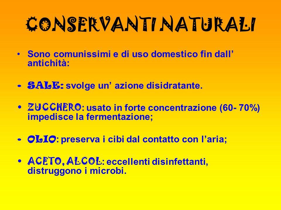 CONSERVANTI NATURALI Sono comunissimi e di uso domestico fin dall antichità: SALE: svolge un azione disidratante. ZUCCHERO : usato in forte concentraz