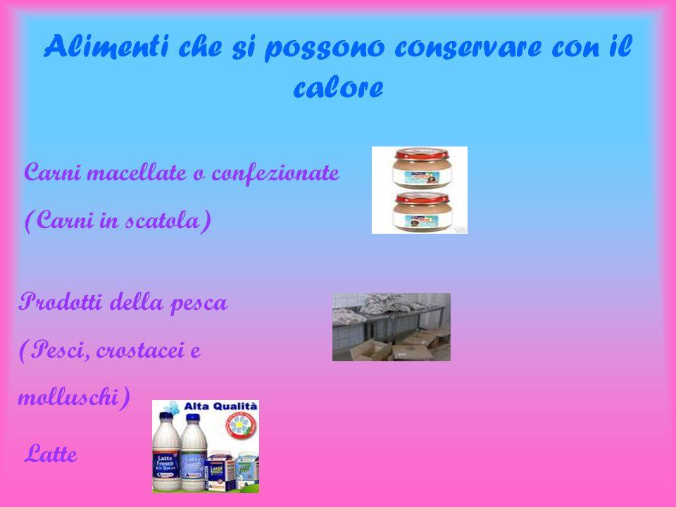 Alimenti che si possono conservare con il calore Carni macellate o confezionate (Carni in scatola) Prodotti della pesca (Pesci, crostacei e molluschi)