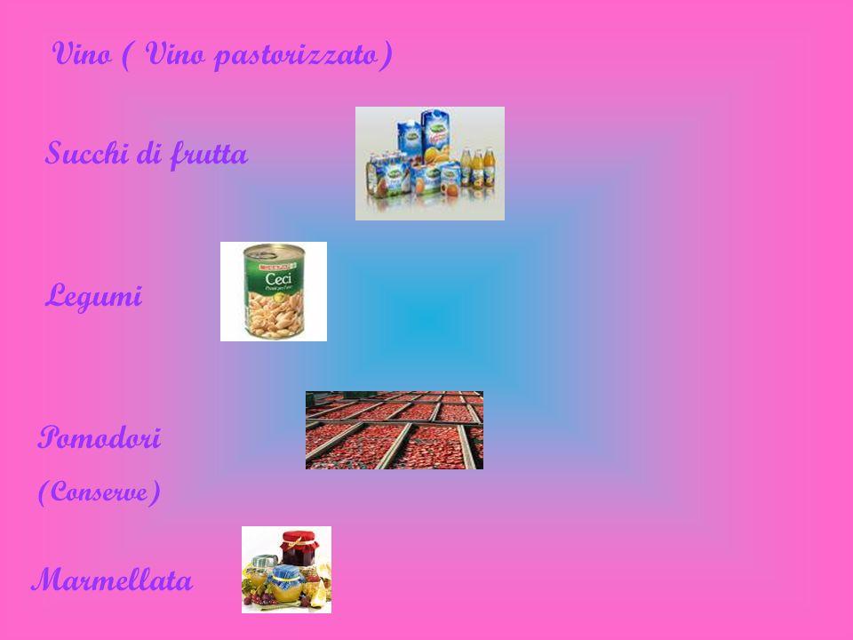 Vino ( Vino pastorizzato) Succhi di frutta Legumi Pomodori (Conserve) Marmellata
