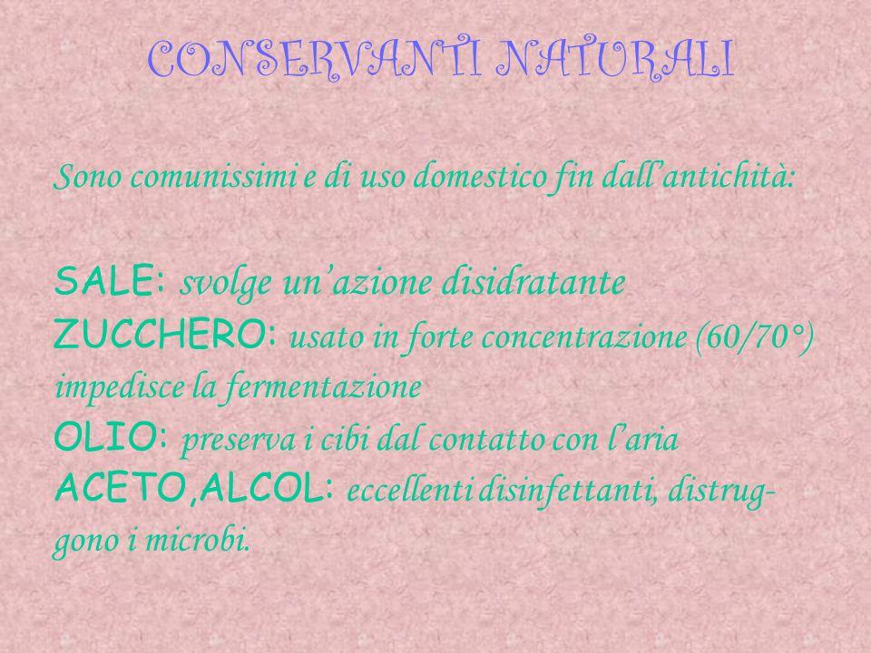 Sono comunissimi e di uso domestico fin dallantichità: SALE: svolge unazione disidratante ZUCCHERO: usato in forte concentrazione (60/70°) impedisce l
