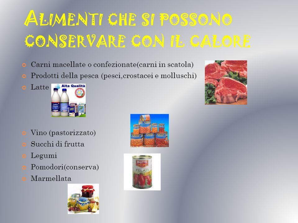 A LIMENTI CHE SI POSSONO CONSERVARE CON IL CALORE Carni macellate o confezionate(carni in scatola) Prodotti della pesca (pesci,crostacei e molluschi)