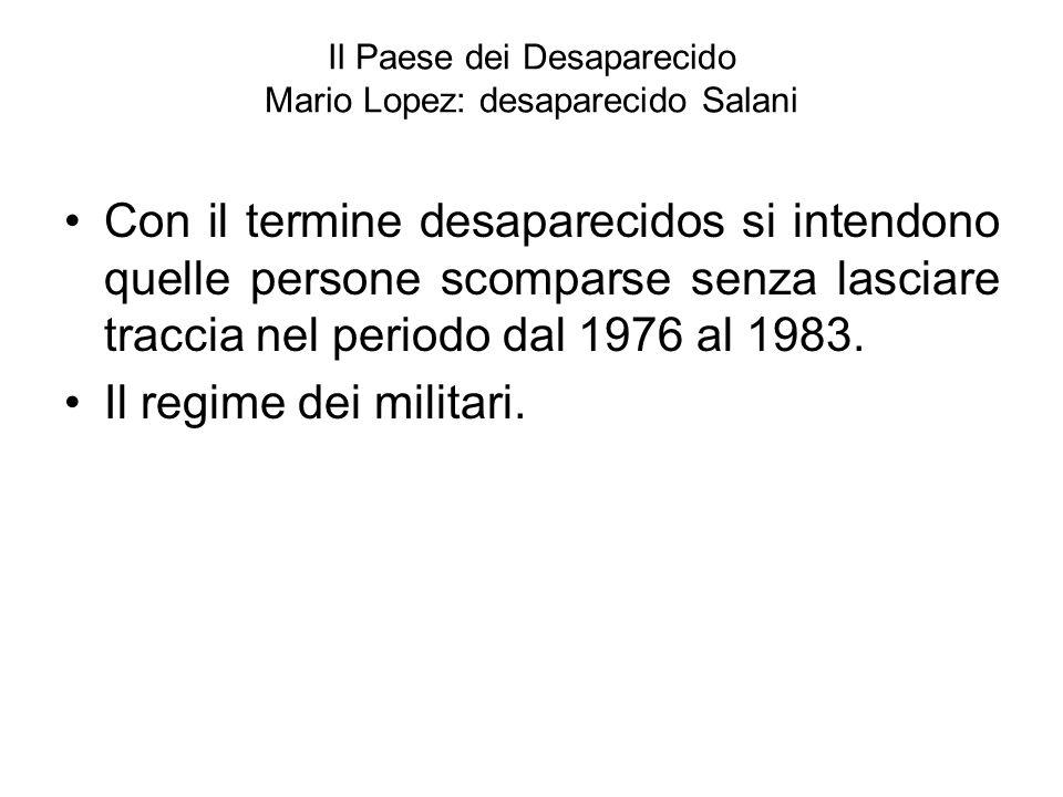 Il Paese dei Desaparecido Mario Lopez: desaparecido Salani Con il termine desaparecidos si intendono quelle persone scomparse senza lasciare traccia n