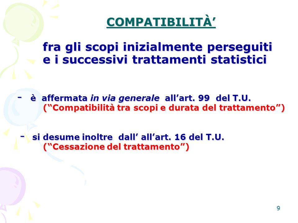 9 COMPATIBILITÀ fra gli scopi inizialmente perseguiti e i successivi trattamenti statistici - è affermata in via generale allart.