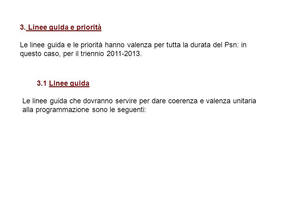 3. Linee guida e priorità Le linee guida e le priorità hanno valenza per tutta la durata del Psn: in questo caso, per il triennio 2011-2013. 3.1 Linee