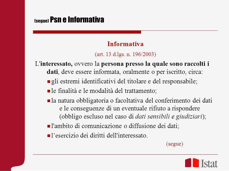 (segue) Psn e Informativa Informativa (art. 13 d.lgs. n. 196/2003) L'interessato, ovvero la persona presso la quale sono raccolti i dati, deve essere