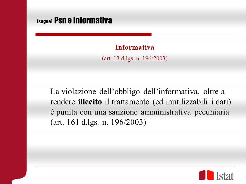 (segue) Psn e Informativa Informativa (art. 13 d.lgs. n. 196/2003) La violazione dellobbligo dellinformativa, oltre a rendere illecito il trattamento