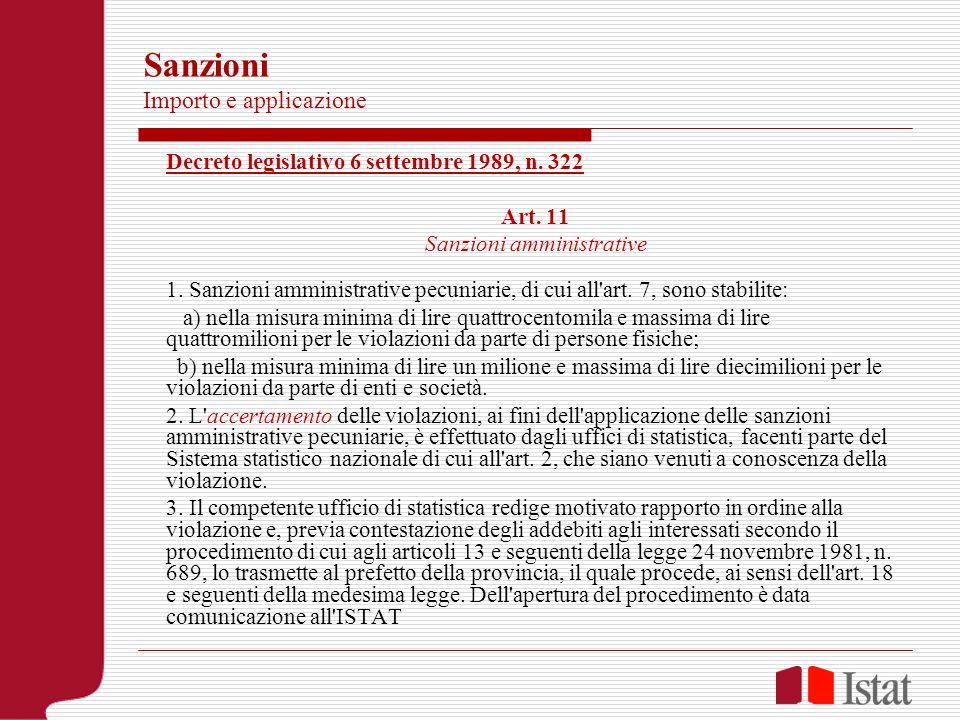Sanzioni Importo e applicazione Decreto legislativo 6 settembre 1989, n. 322 Art. 11 Sanzioni amministrative 1. Sanzioni amministrative pecuniarie, di