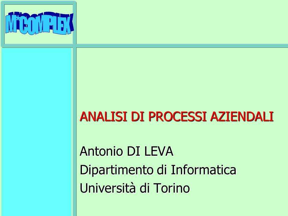 ANALISI DI PROCESSI AZIENDALI Antonio DI LEVA Dipartimento di Informatica Università di Torino