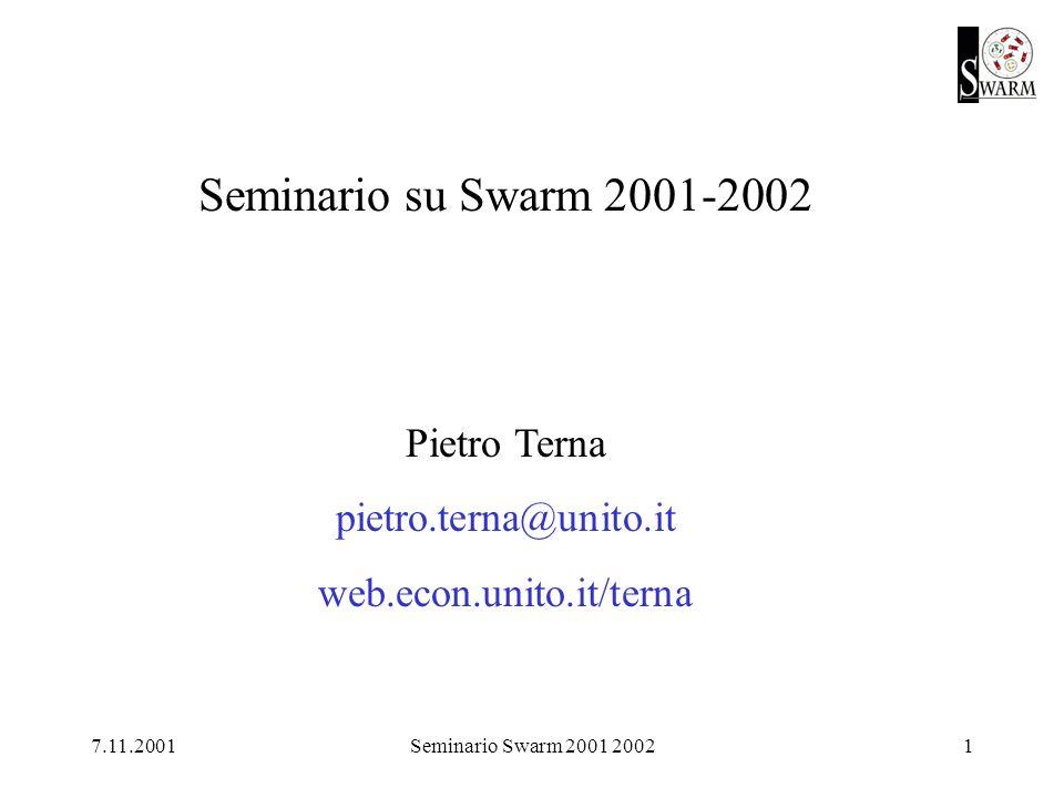 7.11.2001Seminario Swarm 2001 20022 Primo semestre [24.10aula 12] [ 7.11aula 12 introduzione al C] 14.11aula 12 segue C, con Java e primi passi in Swarm 28.11aula 12 19.12aula 12 (sempre dalle 17.15 alle 19)
