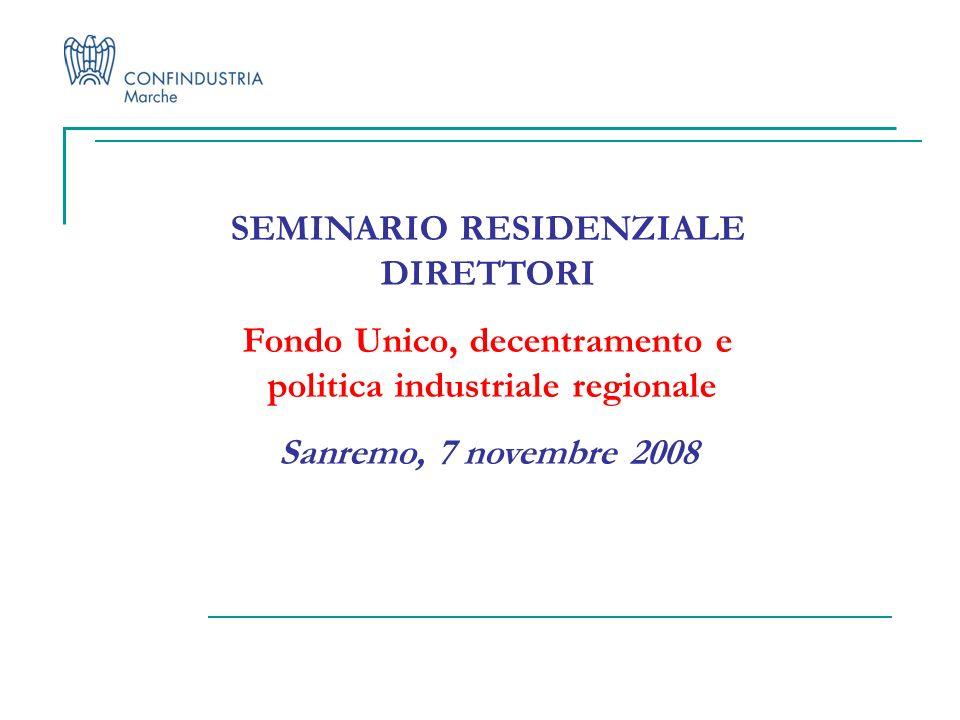 SEMINARIO RESIDENZIALE DIRETTORI Fondo Unico, decentramento e politica industriale regionale Sanremo, 7 novembre 2008