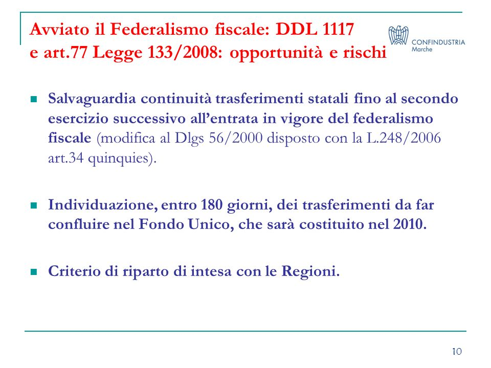 10 Avviato il Federalismo fiscale: DDL 1117 e art.77 Legge 133/2008: opportunità e rischi Salvaguardia continuità trasferimenti statali fino al second