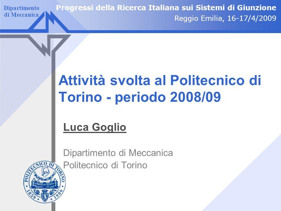 Dipartimento di Meccanica Attività svolta al Politecnico di Torino - periodo 2008/09 Luca Goglio Dipartimento di Meccanica Politecnico di Torino Progr