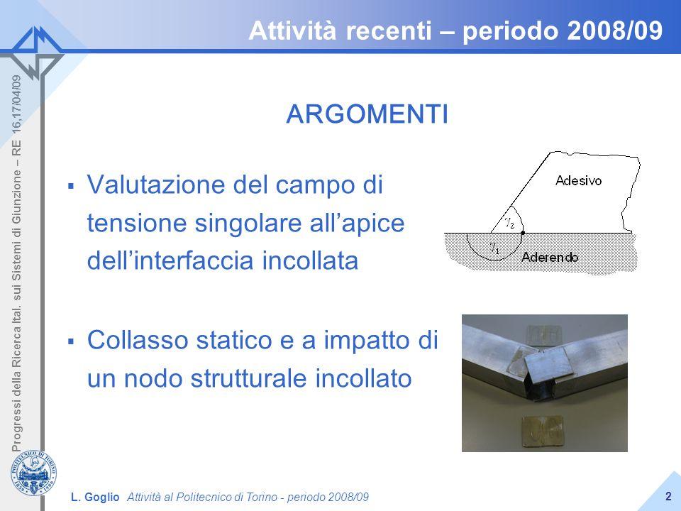 L. Goglio Attività al Politecnico di Torino - periodo 2008/09 Progressi della Ricerca Ital. sui Sistemi di Giunzione – RE 16,17/04/09 2 Attività recen