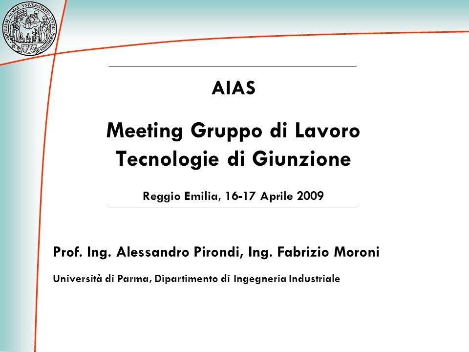 AIAS Meeting Gruppo di Lavoro Tecnologie di Giunzione Reggio Emilia, 16-17 Aprile 2009 Prof. Ing. Alessandro Pirondi, Ing. Fabrizio Moroni Università